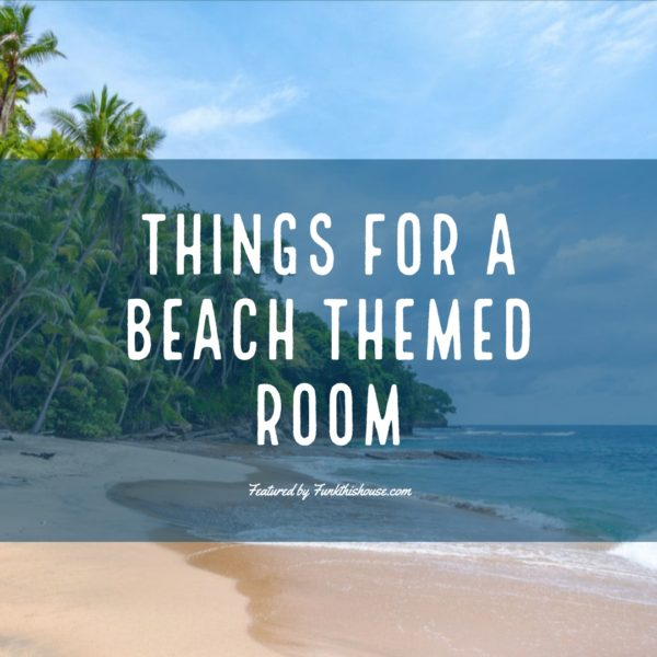 Things for a Beach Themed Room