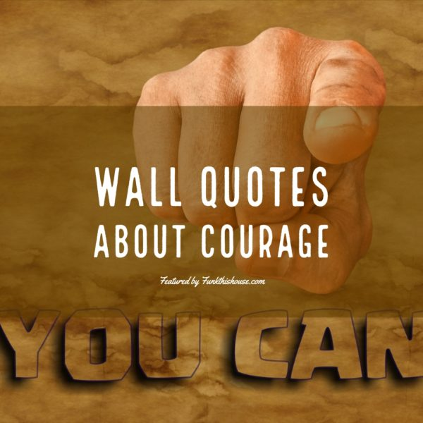 Wall Quotes About Courage