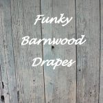 Barn Wood Drapes – A Funky Way to Enhance a Rustic Theme