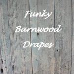 Funky Barnwood Drapes