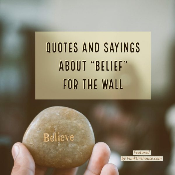 Believe Quotes and Sayings for the Wall