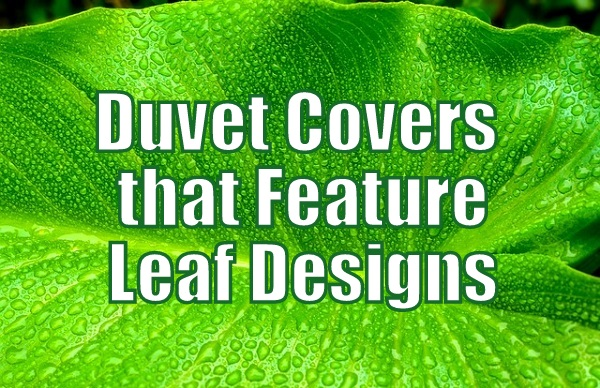 Duvet Covers that Feature Leaf Designs