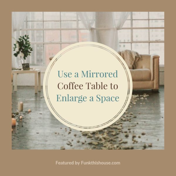 Mirrored Coffee Table to Enlarge a Space
