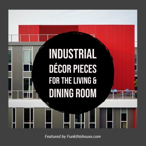 Industrial Decor for the Living and Dining Room