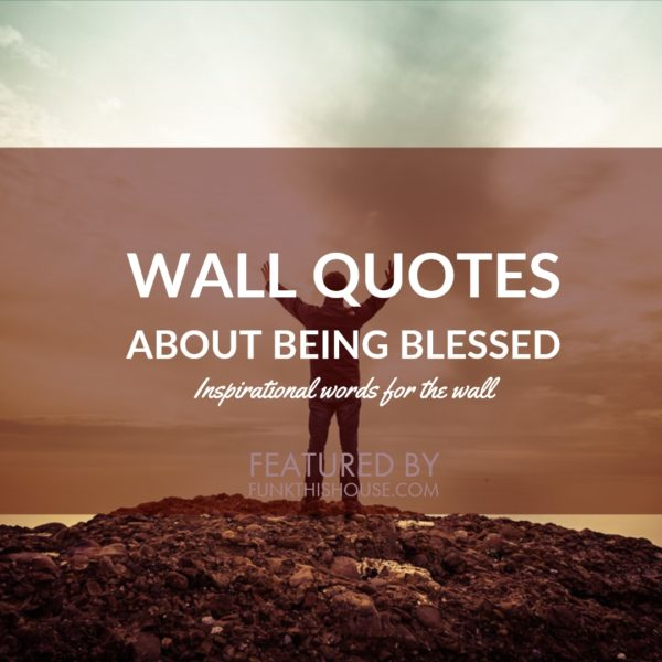 Wall Quotes about Being Blessed
