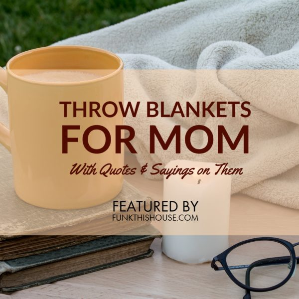 Throw Blankets for Mom with Quotes and Sayings on Them