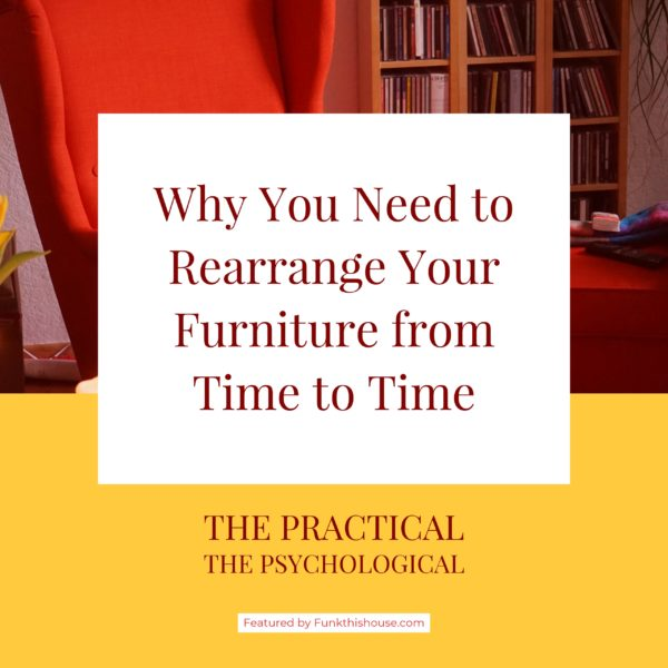 Why Rearranging Your Furniture is a Good Idea
