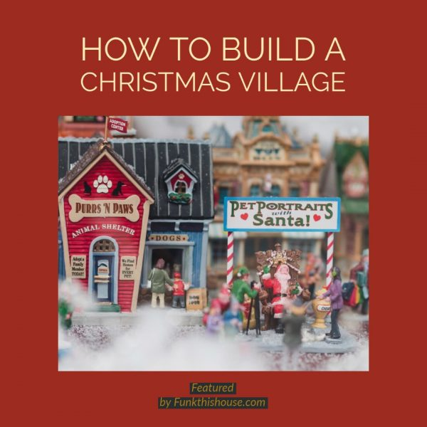 How to Build a Christmas Village