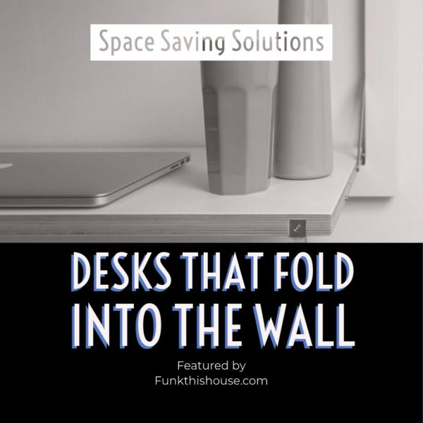 Desks that Fold Up Into the Wall